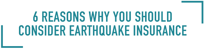 6 reasons you should consider earthquake insurance