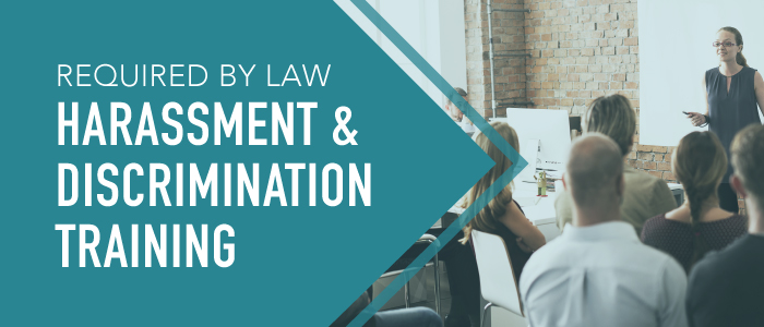 Required by Law: Harassment and Discrimination Training