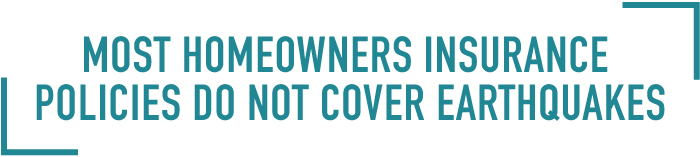 most homeowners insurance policies do not cover earthquakes