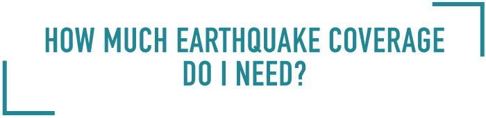 how much earthquake insurance do i need?