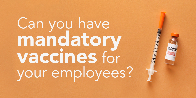Can you have mandatory vaccines for your employees?